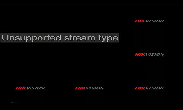 """Как исправить ошибку """"Не поддерживаемый типа потока"""" у Hikvision?"""